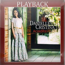 danielle cristina acreditar playback Danielle Cristina   Acreditar 2011 PlayBack Baixar Download