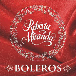 Download  musicasBAIXAR CD Roberta Miranda – Boleros ( 2011 )