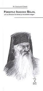 Părintele Ioanichie Bălan, cel cu Hristos în inimă şi niciodată singur