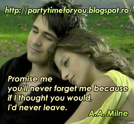 Promise me you'll never forget me because if I thought you would, I'd never leave.