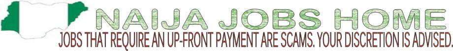 Naija Jobs Home - Jobs In Nigeria, Job Vacancies In Nigeria, Job Recruitment In Nigeria