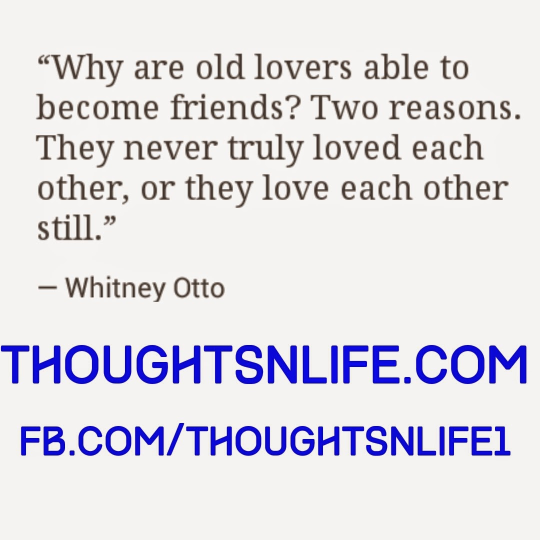 Truly Love Quotes Why Are Old Lovers Able To Become Friends