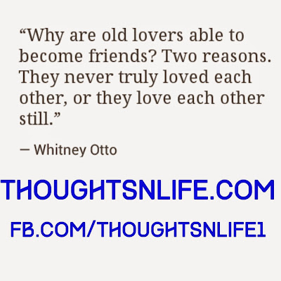 thoughtsnlife, old lovers quotes, Why are old lovers able to become friends ? ,old lover,truly love