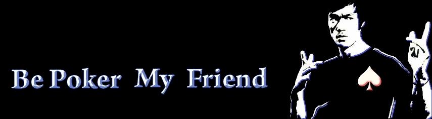 Be Poker My Friend