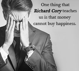 the happiness of richard cory Richard cory: edwin arlington robinson - summary and critical analysis the speaker of this poem belongs to the lower class when richard cory went to the city, the speaker and his friends would look at him.