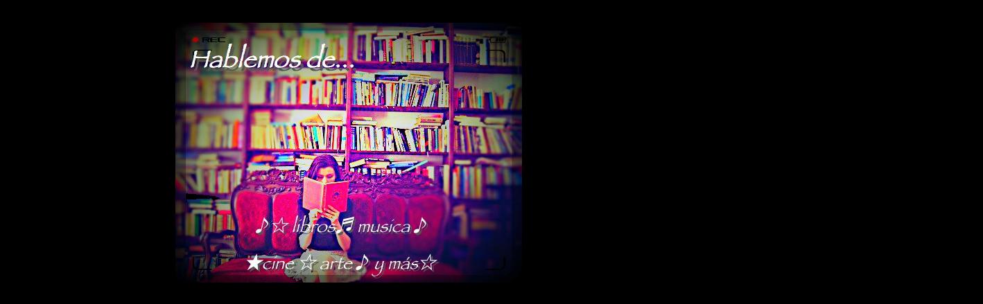 ♔hablemos ☎︎de ♪☆✏︎ libros ★ música♬♪ cine ☆ arte ❤y más❀
