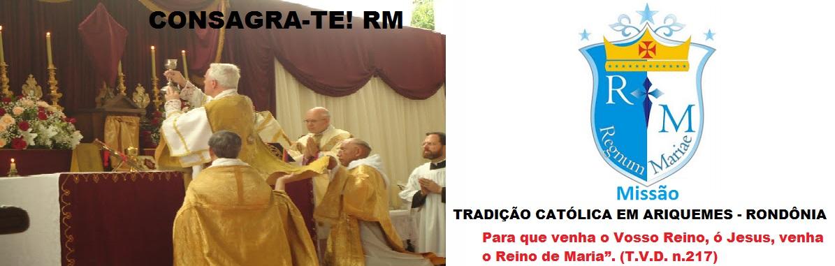 MISSÃO REGNUM MARIAE - TRADIÇÃO CATÓLICA EM ARIQUEMES- RONDÔNIA