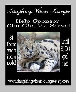 $1 From Each Sale At Laughing Vixen Lounge Goes To Help Sponsor Cha~Cha The Serval