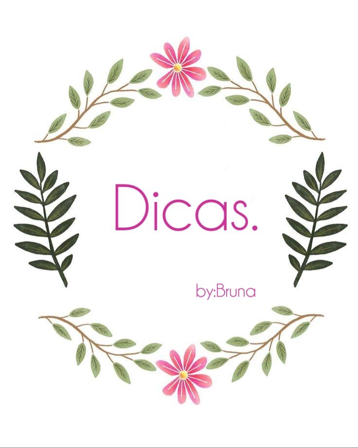 DICAS BY BRUNA