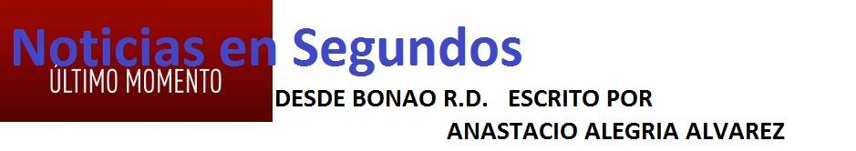 Noticias En SegundosPUBLICADO POR ANASTACIO ALEGRIA ALVAREZ