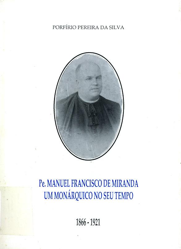 Pe. MANUEL FRANCISCO DE MIRANDA: UM MONÁRQUICO NO SEU TEMPO (1992)
