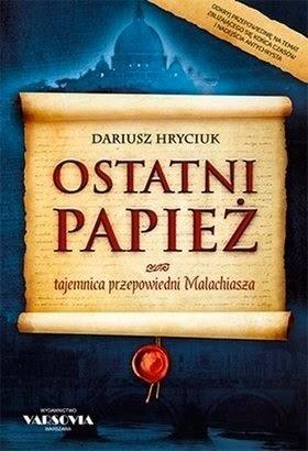 """""""Ostatni papież. Tajemnica przepowiedni Malachiasza"""" – Dariusz Hryciuk"""