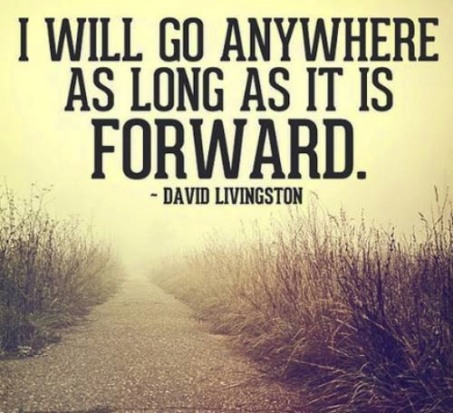 QUOTES BOUQUET: I will go anywhere as long as it is forward.