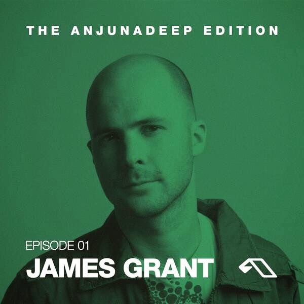 The Anjunadeep Edition 01 - James Grant