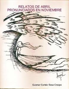 RELATOS DE ABRIL PRONUNCIADOS EN NOVIEMBRE...