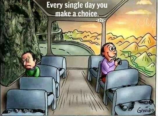 Every single day you make a choice.