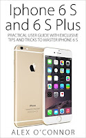 iPhone 6s and 6s Plus: Practical User Guide with Exclusive Tips and Tricks to Master iPhone 6s