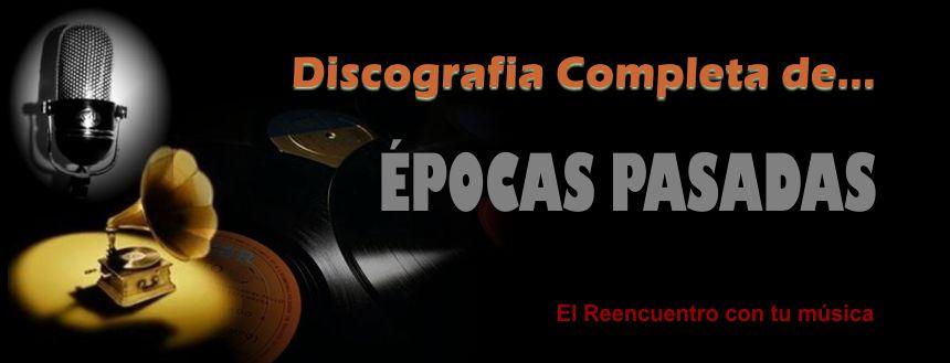 Discografia Completa de... ÉPOCAS PASADAS