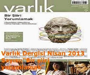 """Varlık Dergisi Nisan 2013 Sayısı """"Bir şiiri yorumlamak"""""""