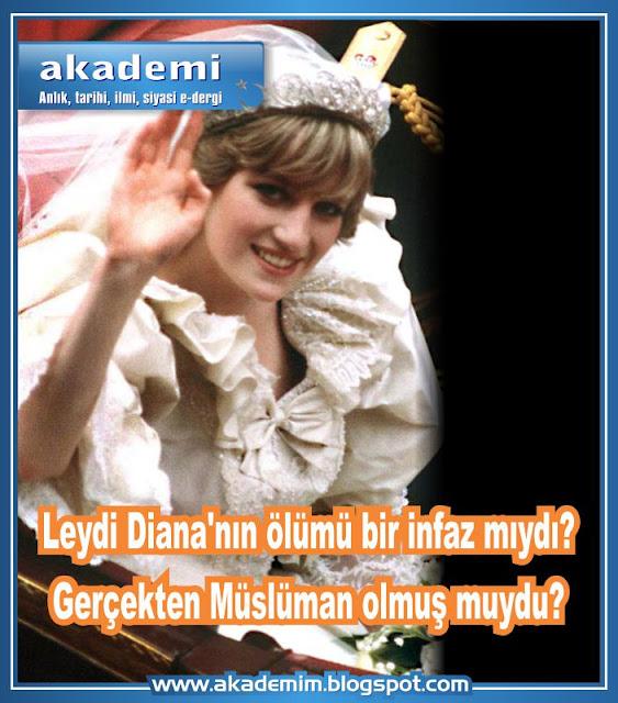 Leydi Diana'nın ölümü bir infaz mıydı? Gerçekten Müslüman olmuş muydu?