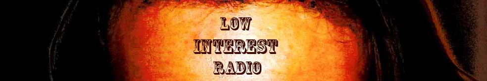 Low Interest Radio