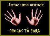 """UMA DICA PRA VOCÊ!!    """"DROGAS TÔ FORA !!!"""""""