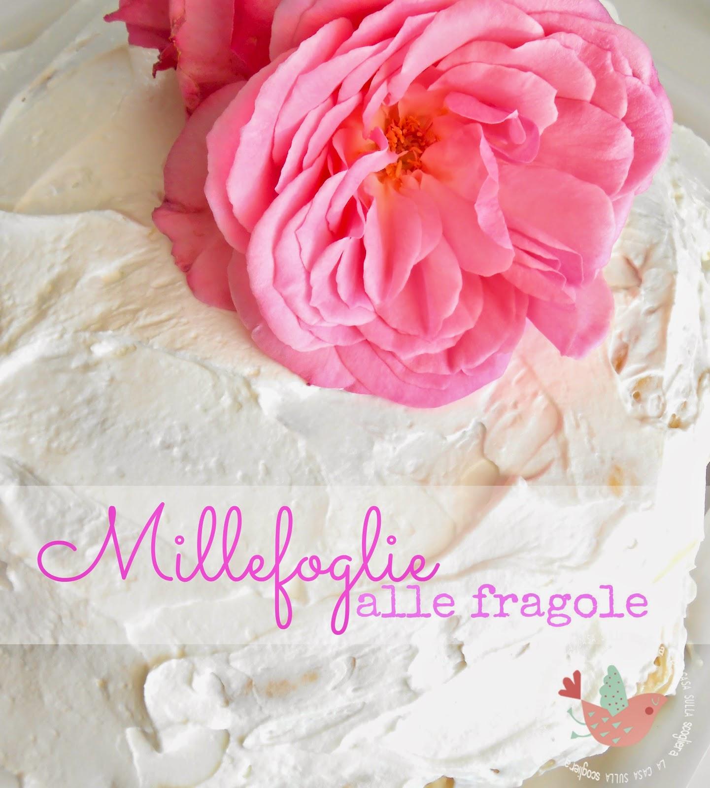 Millefoglie alle fragole. lacasasullascogliera.net - La ricetta semplice e veloce della mia torta preferita, con crema pasticcera e Chantilly. Volete provarla anche voi?