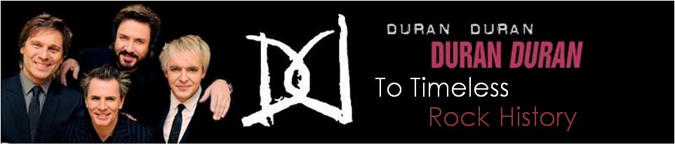 Duran Duran to Timeless Rock History - www.ddworldwide.info/ddttrh