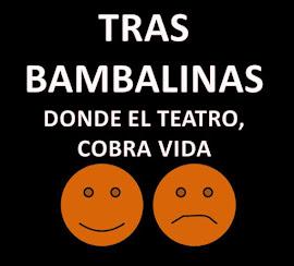 Bienvenidos al Blog de Tras Bambalinas...Donde el Teatro, cobra vida