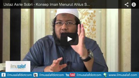 Ustaz Asrie Sobri – Konsep Iman Menurut Ahlus Sunnah, Khawarij & Murji'ah