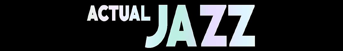 - Actual Jazz (2008 - 2016) -
