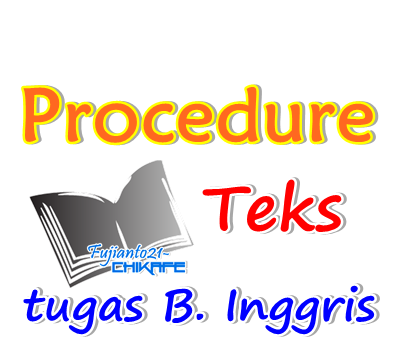Procedure Text Adalah salah satu dari 13 jenis teks bahasa Inggris