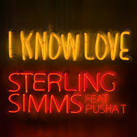 Sterling Simms. I Know Love (Feat. Pusha T)