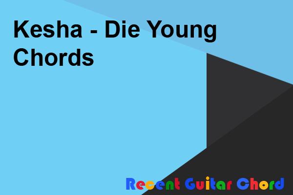 Kesha - Die Young Chords