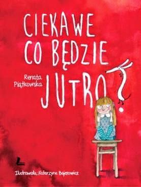 Renata Piątkowska. Ciekawe co będzie jutro?