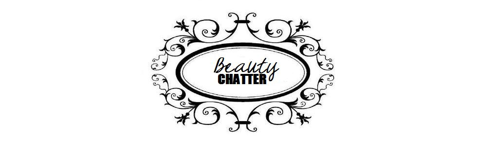 BEAUTY CHATTER