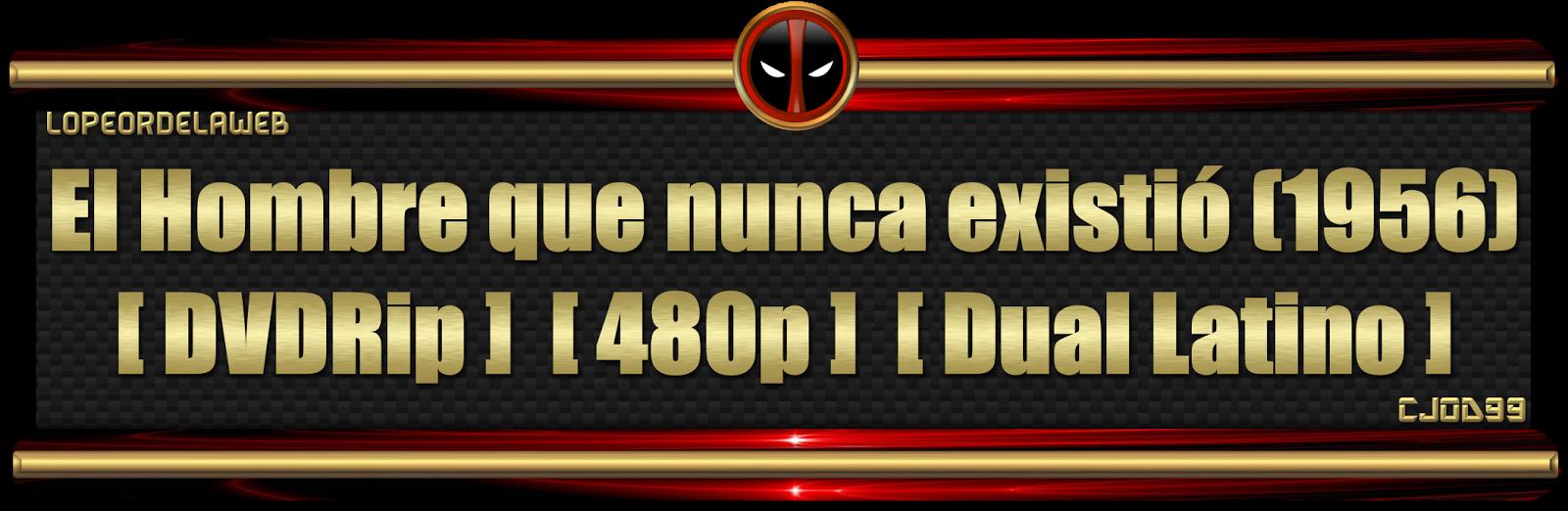 El Hombre que nunca existio (1956)[DVDRip][Dual Latino]