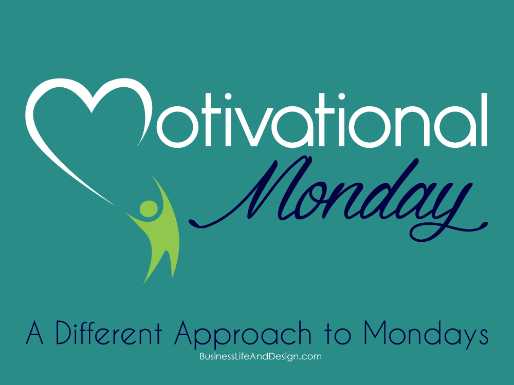 Motivational Monday - A Different Approach to Mondays | Business, Life & Design