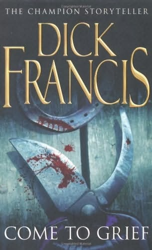 Come to Grief - By Dick Francis - Released in 1995
