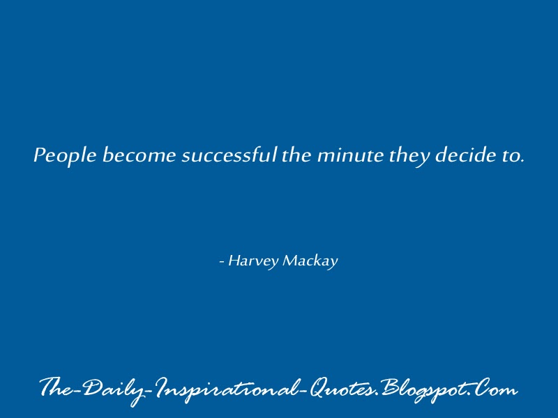 People become successful the minute they decide to. - Harvey Mackay