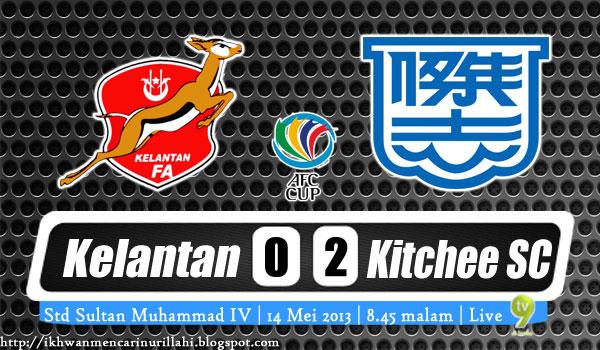 Keputusan Kelantan vs Kitchee SC 14 Mei 2013 - Piala AFC 2013
