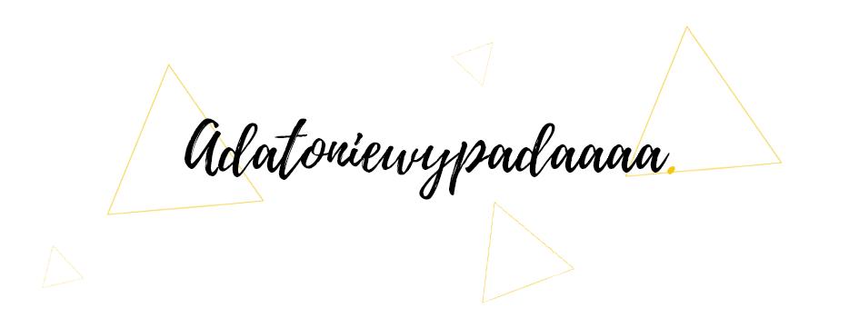 Adatoniewypadaaaa - Blog lifestylowy kreatywnie zakręcony