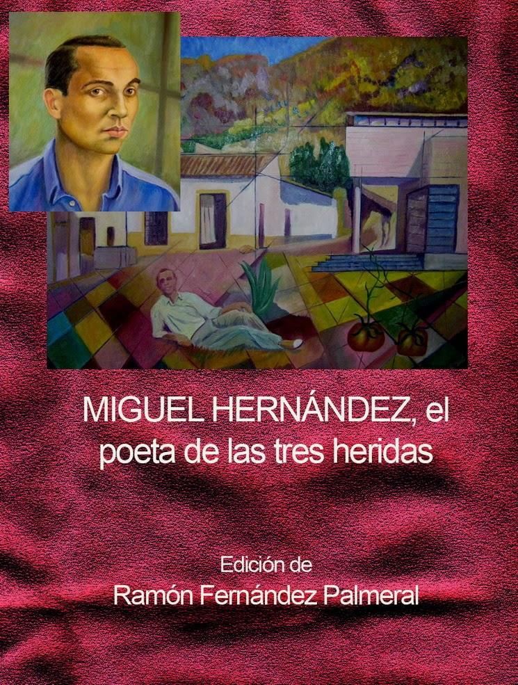 Miguel Hernández, el poeta de las tres heridad