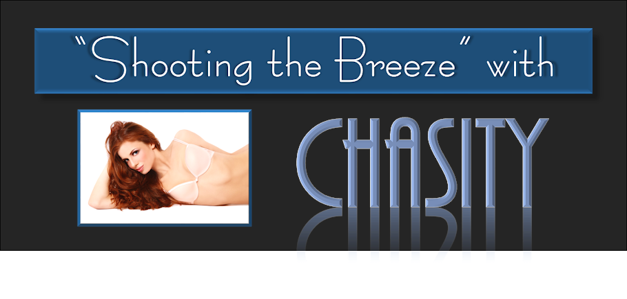 """Shooting the Breeze"" with Chasity"