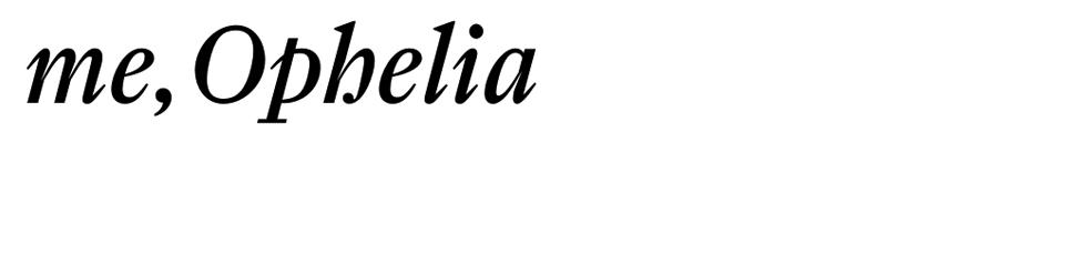 me Ophelia