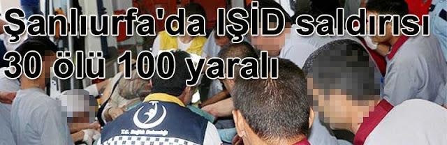 SanlıUrfa Şurucda isid saldırısı: 27 ölü 100 yaralı