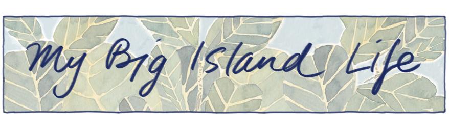 My Big Island Life