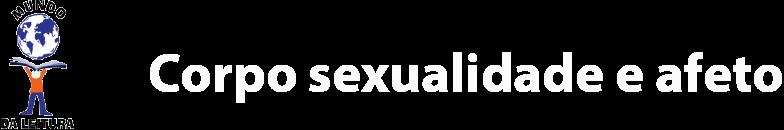 Corpo sexualidade e afeto