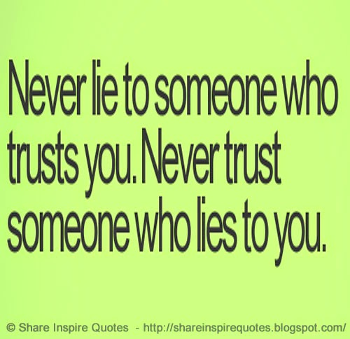 Never Trust someone who lies to you, Never Lie to someone ...