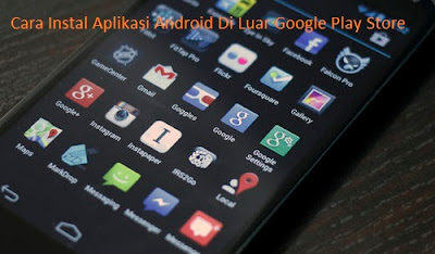 Cara Instal Aplikasi Android Di Luar Google Play Store